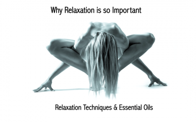 Why is Relaxation so Important? Relaxation Techniques & Essential Oils