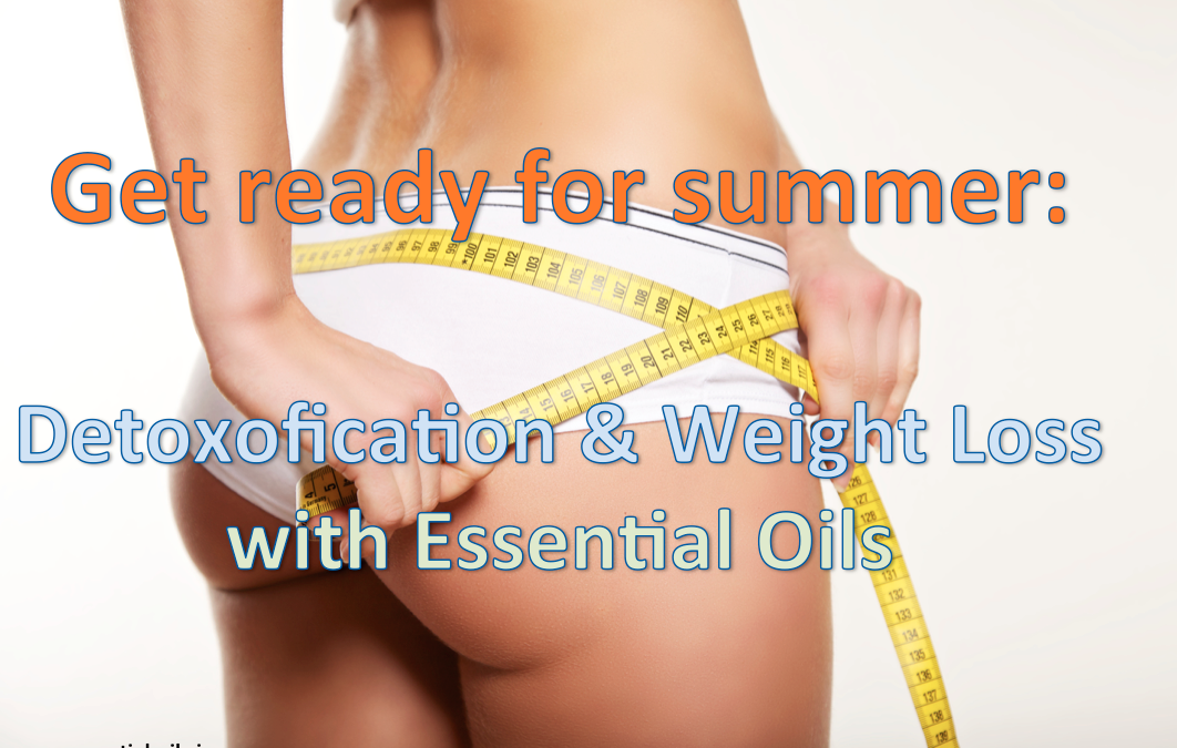 Get ready for summer: detoxification and weight loss with essential oils
